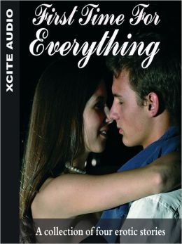 First Time for Everything: A Collection of Four Erotic Stories
