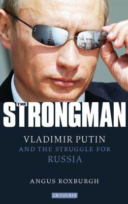 Strongman: Vladimir Putin and the Struggle for Russia