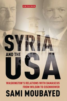 Syria and the USA: Washington's Relations with Damascus from Wilson to Eisenhower