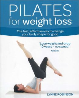 Pilates for Weight Loss: The fast, effective way to change your body shape for good