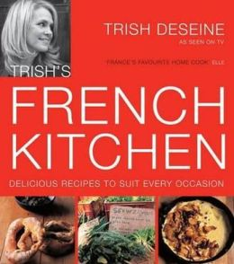 Trish's French Kitchen: Delicous Recipes to Suit Every Occassion