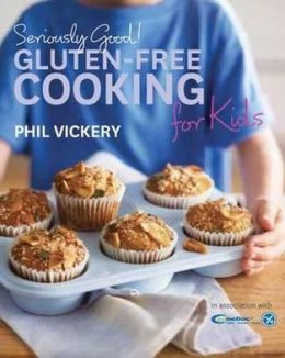Seriously Good!: Gluten-Free Cooking for Kids