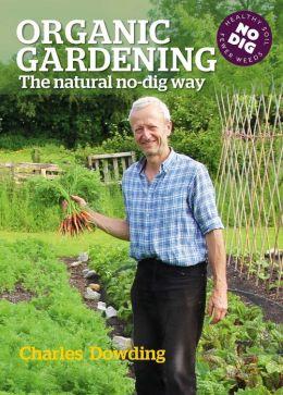 Organic Gardening, 2nd Edition: The Natural No-Dig Way