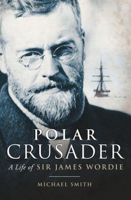 Polar Crusader: A Life of Sir James Wordie