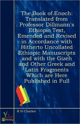 The Book of Enoch: Translated From Professor Dillmann's Ethiopic Text, Emended and Revised in Accordance With Hitherto Uncollated Ethiopic Manuscripts ... Which Are Here Published in Full ...