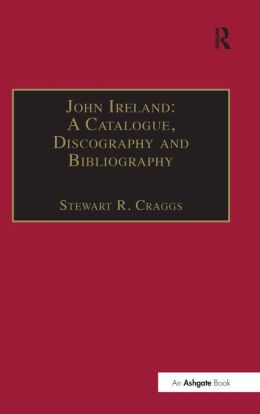 John Ireland: A Catalogue Discography and Bibliography