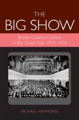 Big Show: British Cinema Culture in the Great War (1914-1918)