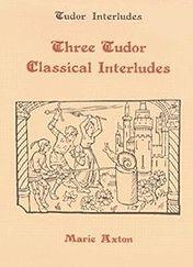 Three Tudor Classical Interludes: Thersites, Jacke Jugeler, Horestes