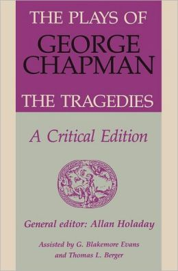 The Plays of George Chapman: The Tragedies with Sir Gyles Goosecappe: A Critical Edition