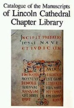 Catalogue of the Manuscripts of Lincoln Cathedral Chapter Library
