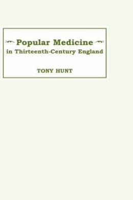Popular Medicine in 13th-Century England: Introduction and Texts