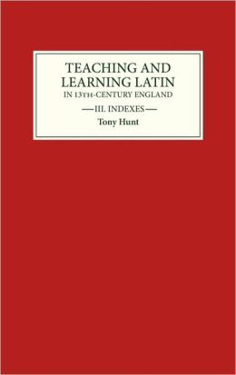 Teaching and Learning Latin in Thirteenth Century England, Volume Three: Indexes