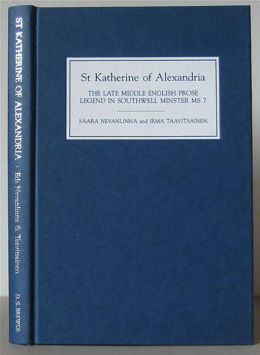 St. Katherine of Alexandria: The Late Middle English Prose Legend in Southwell Minster MS 7
