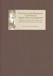 Textual and Material Culture in Anglo-Saxon England ( Publication of the Manchester Centre for Anglo-Saxon Studies): Thomas Northcote Toller and the Toller Memorial Lectures