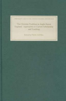 The Christian Tradition in Anglo-Saxon England (Christianity and Culture Issues in Teaching and Research Series): Approaches to Current Scholarship and Teaching