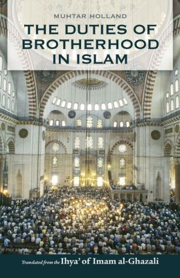 brotherhood in islam essay Imam al-ghazali explores the meaning and significance of fraternity in islam in this brilliant essay from his seminal work, the revival of the religious sciences, which covers material assistance, personal aid, holding one's tongue, speaking out, forgiveness, loyalty, sincerity, and informality table of contents: foreward.