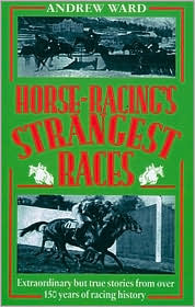 Horse-Racing's Strangest Races: Extraordinary but True Stories from over 150 Years of Racing History