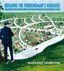 Building the Worker's Paradise: The Design of American Company Towns