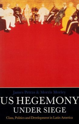 U. S. Hegemony under Siege: Class Politics and Development in Latin America