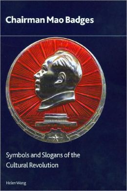 Chairman Mao Badges: Symbols and Slogans of the Cultural Revolution