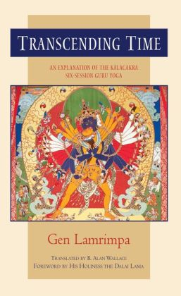 Transcending Time: An Explanation of the Kalacakra Six-Session Guru Yoga
