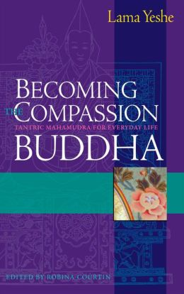 Becoming the Compassion Buddha: Tantric Mahamudra in Everyday Life