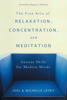Fine Arts of Relaxation, Concentration and Meditation: Ancient Skills for Modern Minds