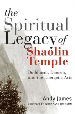 Spiritual Legacy of Shaolin Temple: Buddhism, Daoism, and the Energetic Arts
