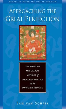 Approaching the Great Perfection: Simultaneous and Gradual Methods of Dzogchen Practice in the Longchen Nyingtig