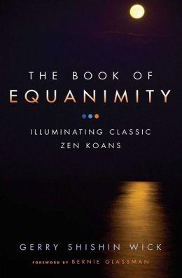 Book of Equanimity: Illuminating Classic Zen Koans