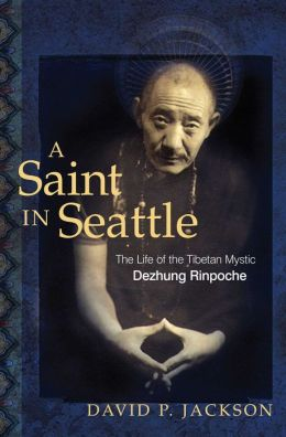Saint in Seattle: The Life of the Tibetan Mystic Dezhung Rinpoche