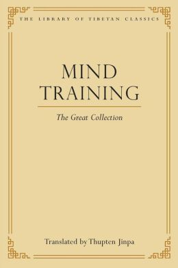 Mind Training: The Great Collection (The Library of Tibetan Classics, Volume I)