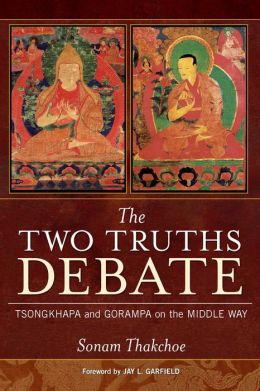Two Truths Debate: Tsongkhapa and Gorampa on the Middle Way