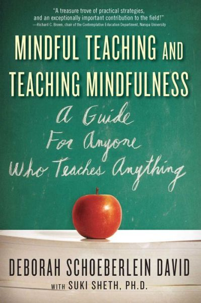 Mindful Teaching and Teaching Mindfulness: A Guide for Anyone Who Teaches Anything