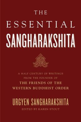 Essential Sangharakshita: A Half-Century of Writings from the Founder of the Friends of the Western Buddhist Order