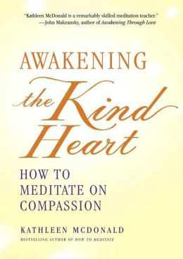 Awakening the Kind Heart: How to Meditate on Compassion