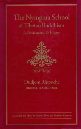 The Nyingma School of Tibetan Buddhism: Its Fundamentals and History