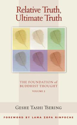 Relative Truth, Ultimate Truth: The Foundation of Buddhist Thought, Volume 2
