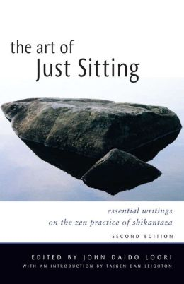 The Art of Just Sitting: Essential Writings on the Zen Practice of Shikantaza