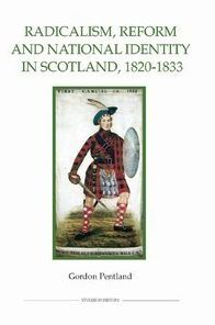 Radicalism, Reform and National Identity in Scotland, 1820-1833