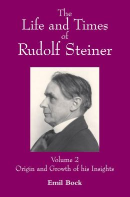 Life and Times of Rudolf Steiner: Volume 2: Origin and Growth of His Insight