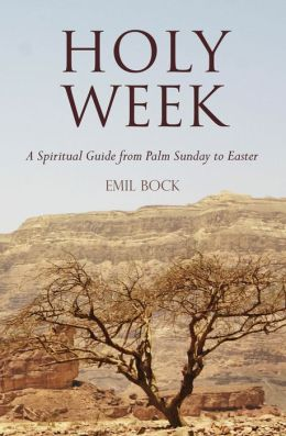 Holy Week: A Spiritual Guide from Palm Sunday to Easter. Emil Bock