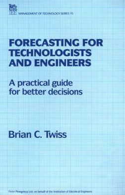 Forecasting for Technologists and Engineers: A Practical Guide for Better Decisions