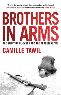Brothers In Arms: The Story of al-Qa'ida and the Arab Jihadists