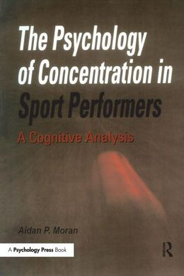 The Psychology of Concentration in Sports Performers: A Cognitive Analysis