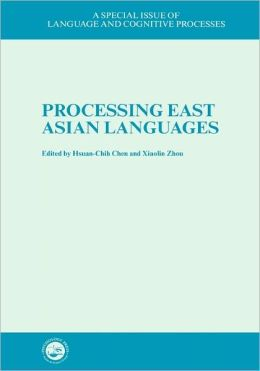 Processing East Asian Languages: A Special Issue of Language And Cognitive Processes