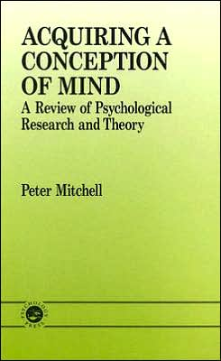 Acquiring a Conception of Mind: A Review of Psychological Research and Theory