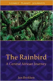 The Rainbird: A Central African Journey (Lonely Planet Travel Literature Series)