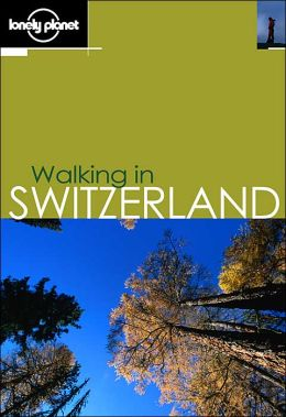 Lonely Planet: Walking in Switzerland 2001