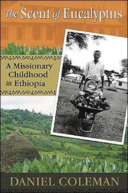 The Scent of Eucalyptus: A Missionary Childhood in Ethiopia